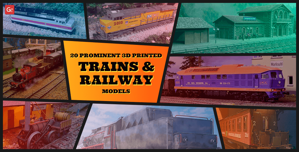 20 Prominent 3D Printed Trains and Railway Models