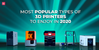 Most Popular Types of 3D Printers to Enjoy in 2020