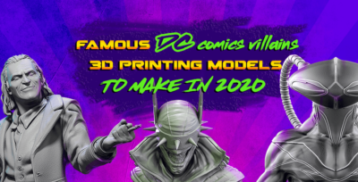 10 Most Famous DC Comics Villains 3D Printing Models to Make in 2020