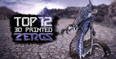 Top 12 3D Printed Zergs for the Fans of StarCraft Game