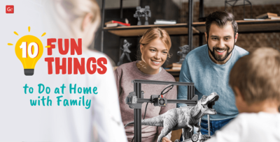 10 Fun Things to Do at Home with Your Family: Get Introduced to 3D Printing