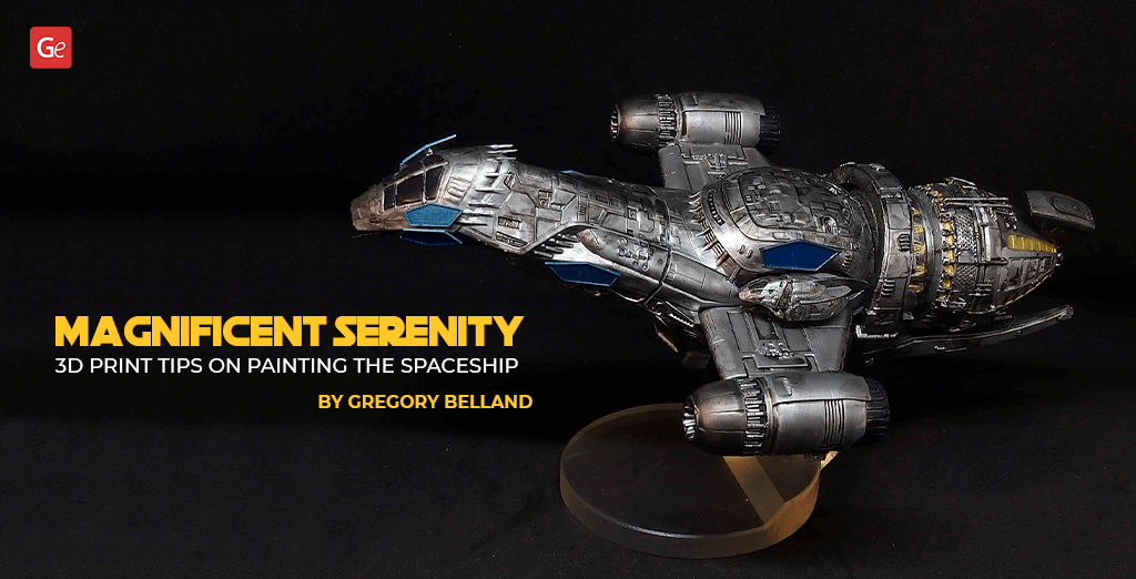 Magnificent Firefly Serenity 3D Print: Tips on Painting the Spaceship by Gregory Belland