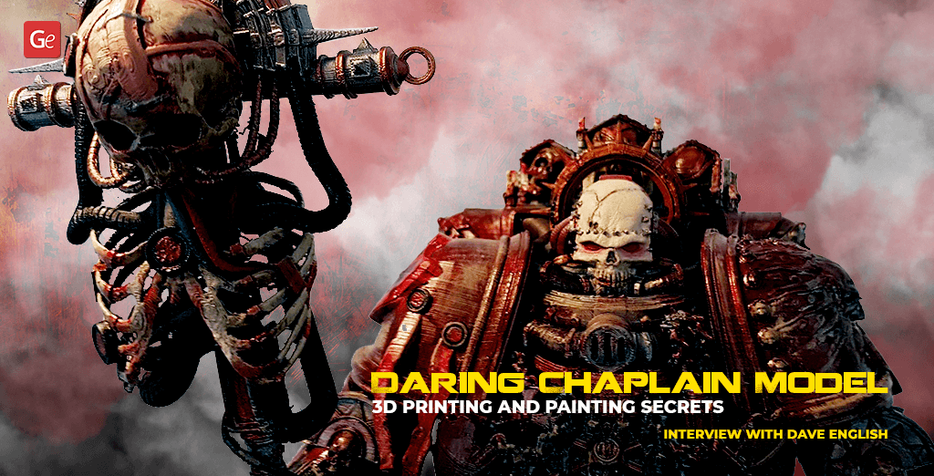 Daring Chaplain 40K Model 3D Printing and Painting Secrets: Interview with Dave English
