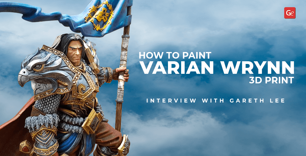 How to Paint Varian Wrynn 3D Print: Interview with Gareth Lee