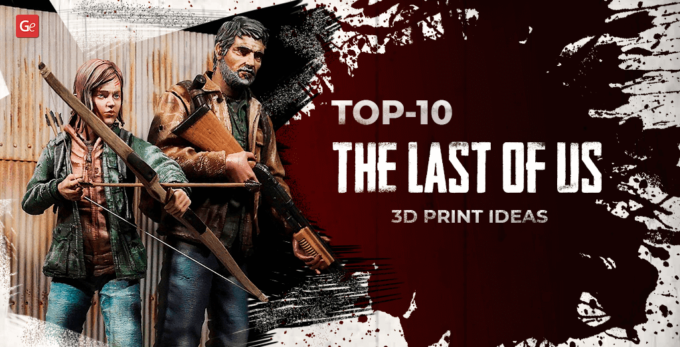 Top 10 The Last of Us 3D Print Ideas: Amazing Models with STL Files