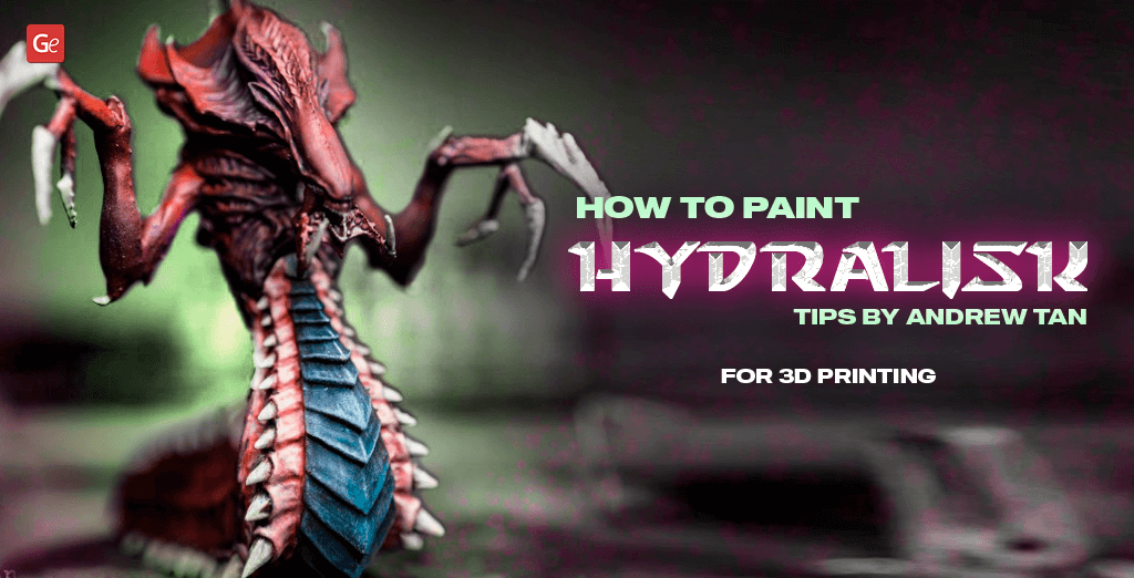 How to Paint 3D Printed StarCraft Hydralisk Figure: Tips by Andrew Tan