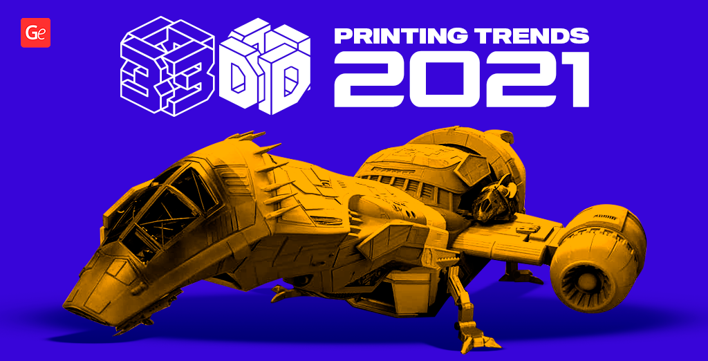3D printing trends 2021