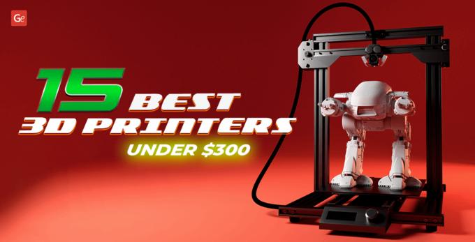 Top 15 3D Printers Under 300 Dollars to Enjoy in 2021