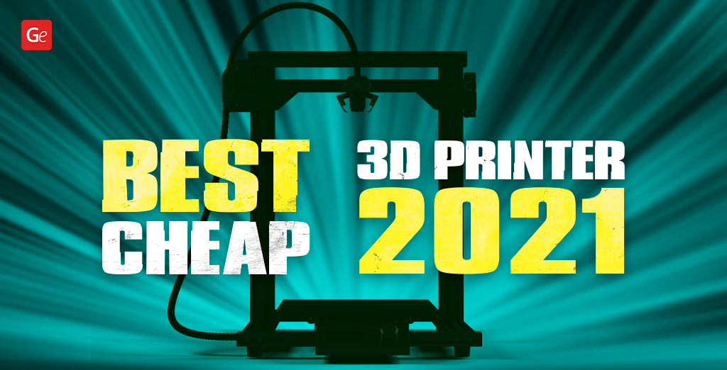Best Cheap 3D Printer to Get in 2021