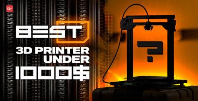 Your Best 3D Printer Under 1000 USD